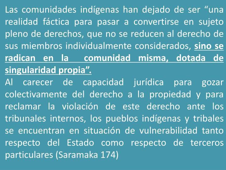 """Las comunidades indígenas han dejado de ser """"una realidad fáctica para pasar a convertirse en sujeto pleno de derechos, que no se reducen al derecho de sus miembros individualmente considerados,"""