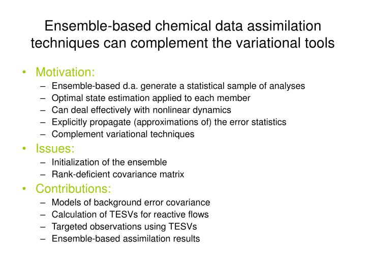 Ensemble-based chemical data assimilation techniques can complement the variational tools