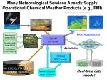 many meteorological services already supply operational chemical weather products e g fmi