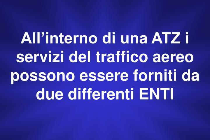 All'interno di una ATZ i servizi del traffico aereo possono essere forniti da due differenti ENTI