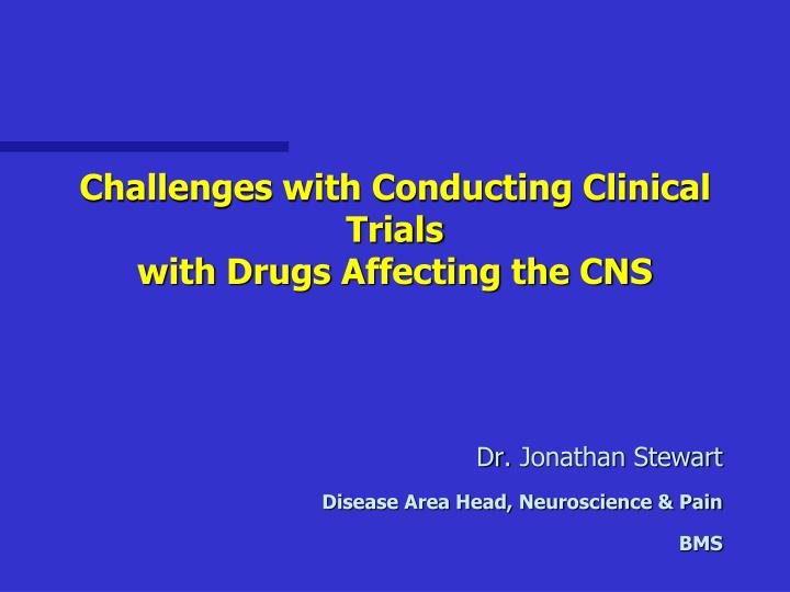 challenges with conducting clinical trials with drugs affecting the cns