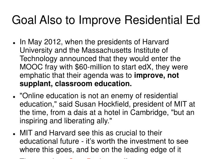 Goal Also to Improve Residential Ed