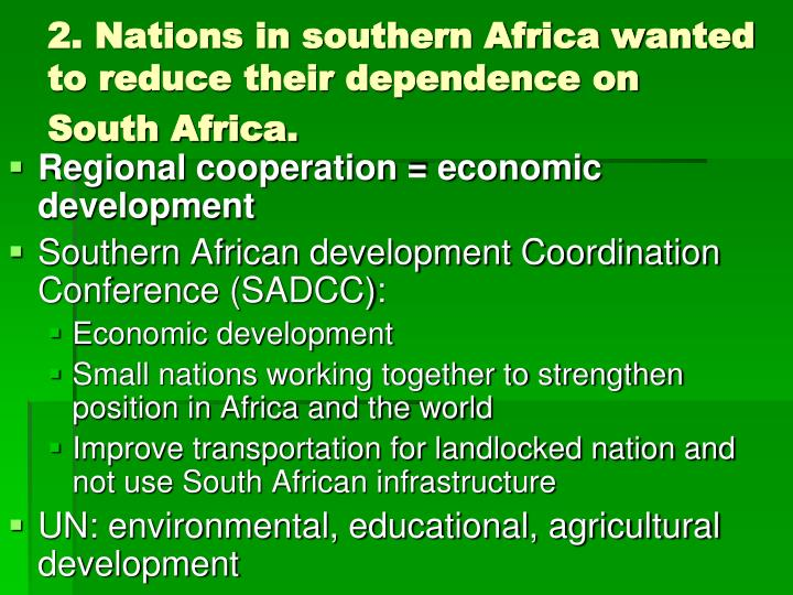 2. Nations in southern Africa wanted to reduce their dependence on South Africa.