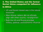 3 the united states and the former soviet union competed for influence in africa