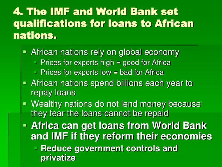 4. The IMF and World Bank set qualifications for loans to African nations.