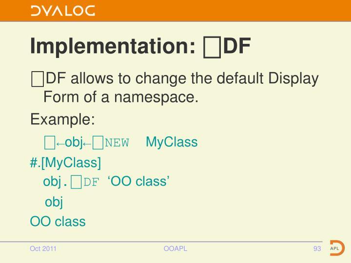 Implementation: ⎕DF