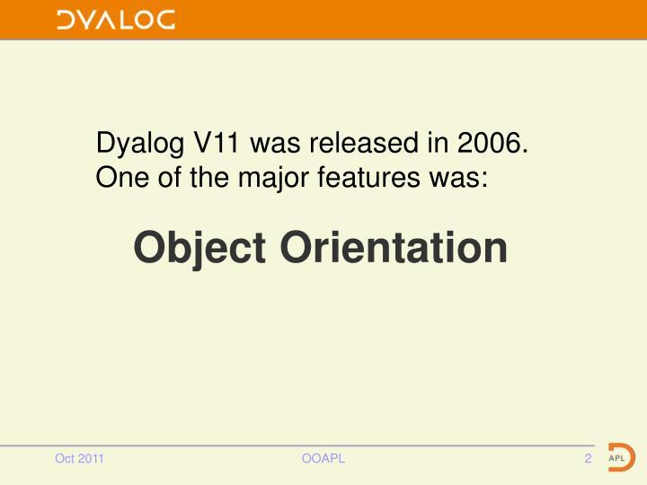 Dyalog V11 was released in 2006.