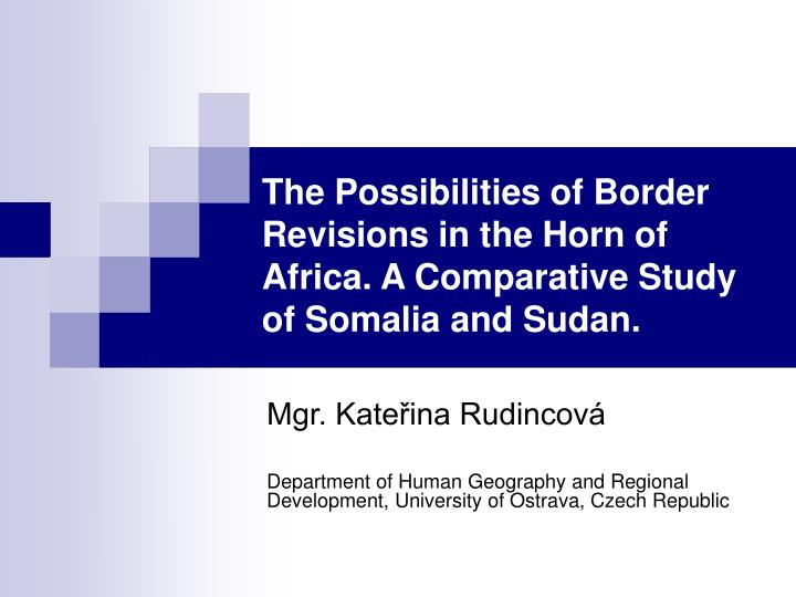 The Possibilities of Border Revisions in the Horn of Africa. A Comparative Study of Somalia and Sudan.
