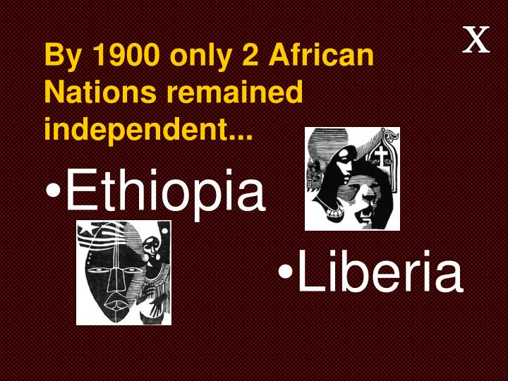 By 1900 only 2 african nations remained independent