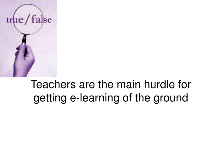 Teachers are the main hurdle for