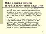 status of regional economic integration in africa intra african trade