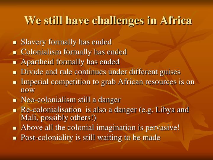 We still have challenges in Africa