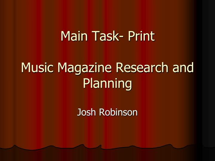 main task print music magazine research and planning