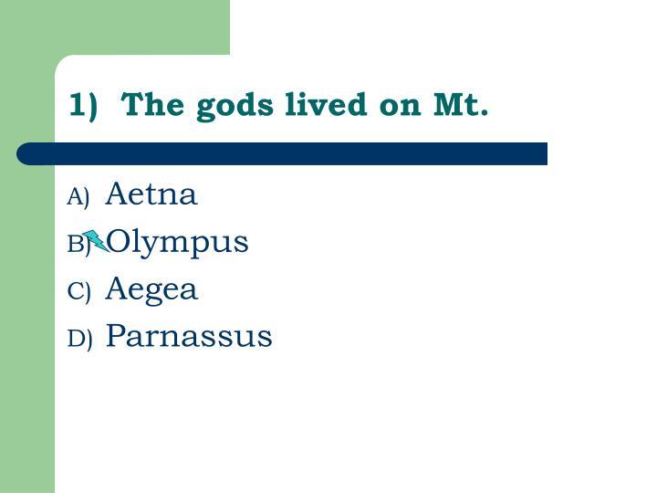 1)  The gods lived on Mt.