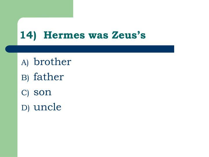 14)  Hermes was Zeus's