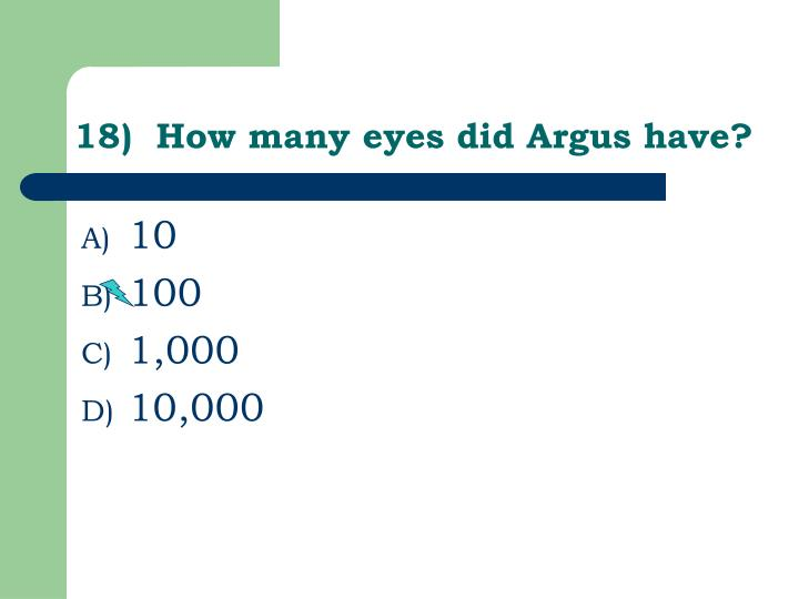 18)  How many eyes did Argus have?