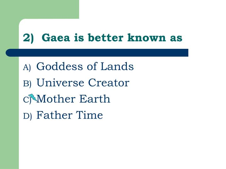 2)  Gaea is better known as