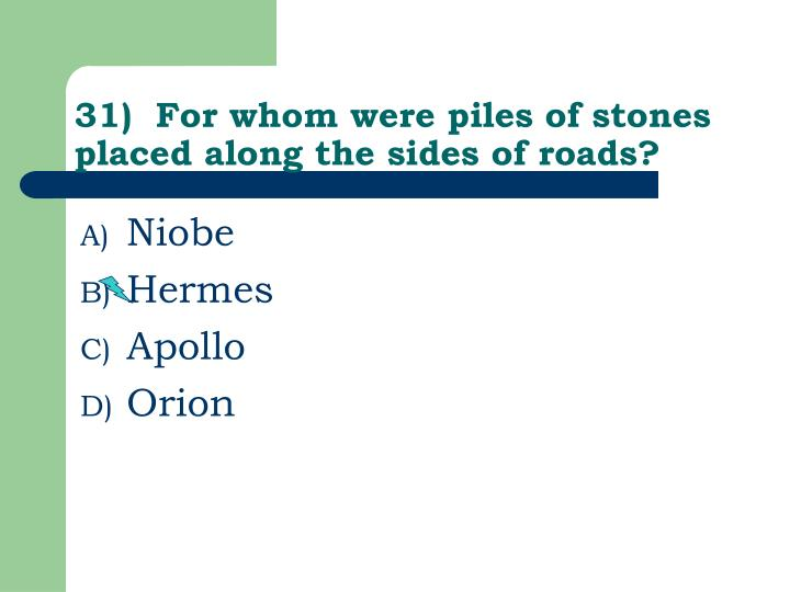31)  For whom were piles of stones placed along the sides of roads?