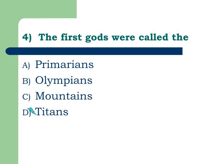4)  The first gods were called the