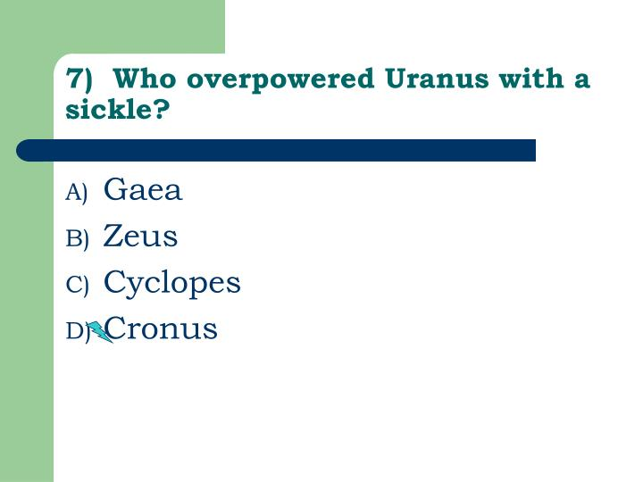 7)  Who overpowered Uranus with a sickle?