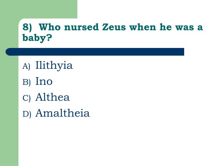 8)  Who nursed Zeus when he was a baby?