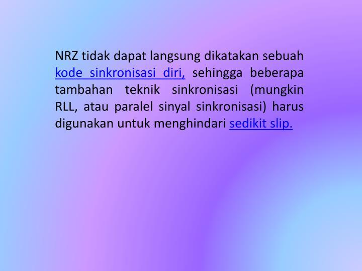 NRZ tidak dapat langsung dikatakan sebuah