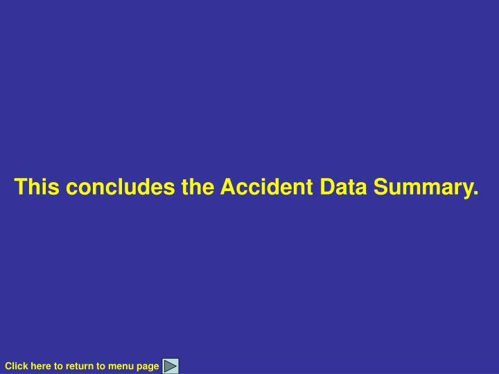 This concludes the Accident Data Summary.