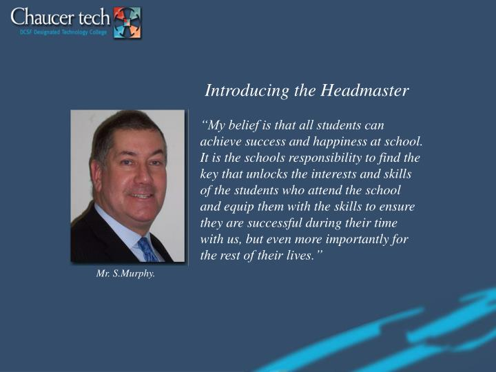 Introducing the Headmaster