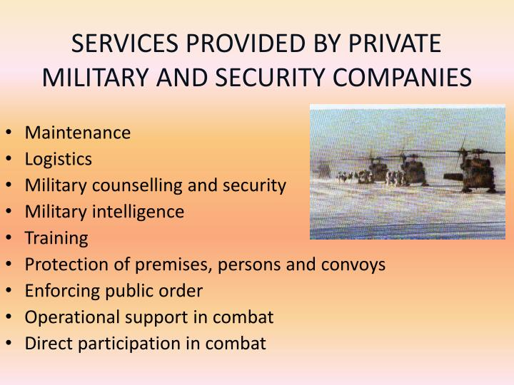 SERVICES PROVIDED BY PRIVATE MILITARY AND SECURITY COMPANIES