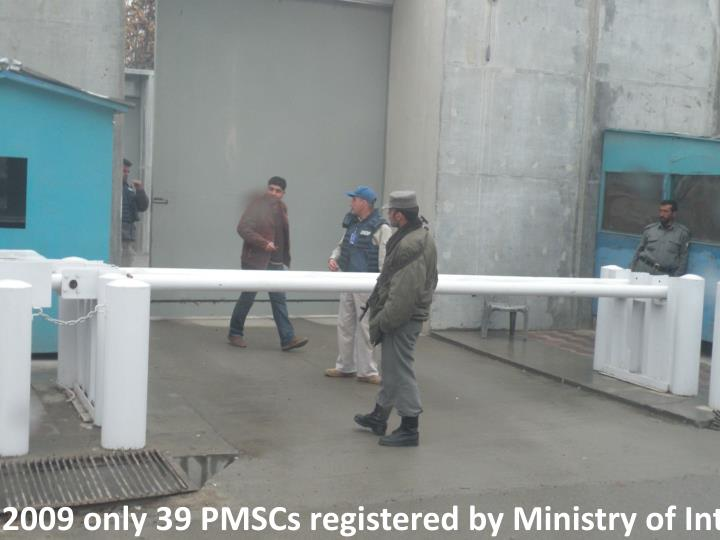 In 2009 only 39 PMSCs registered by Ministry of Interior