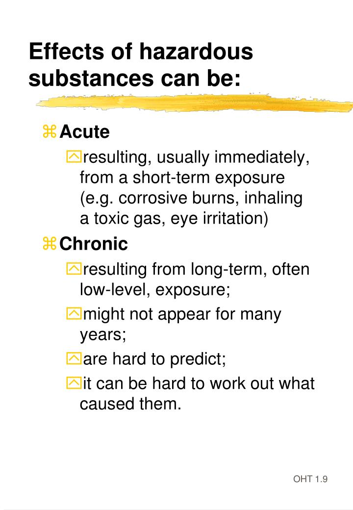 Effects of hazardous substances can be: