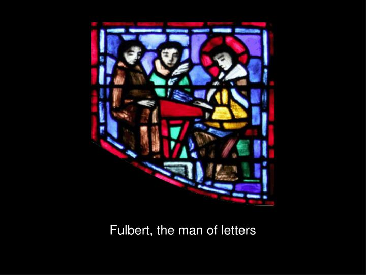 Fulbert, the man of letters