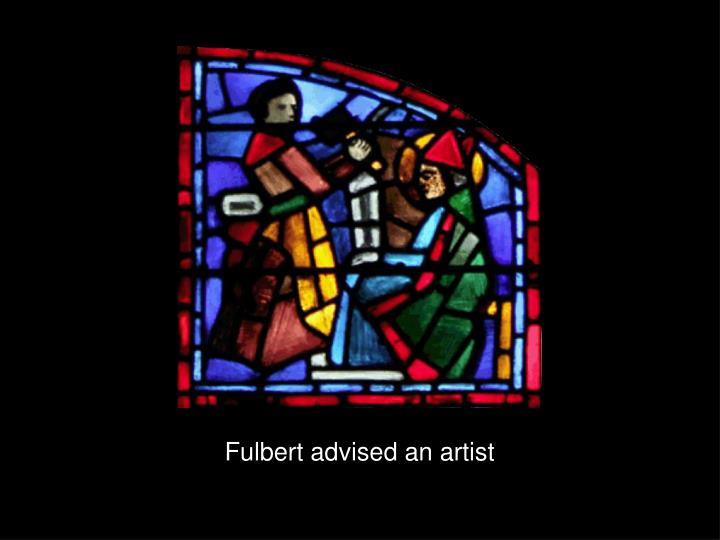 Fulbert advised an artist