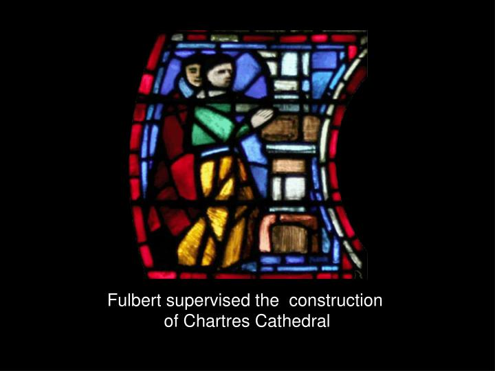 Fulbert supervised the  construction
