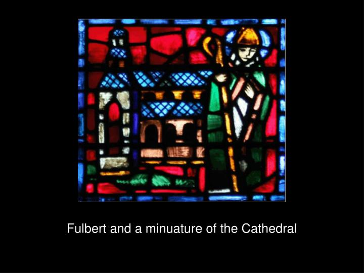 Fulbert and a minuature of the Cathedral