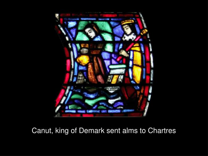 Canut, king of Demark sent alms to Chartres