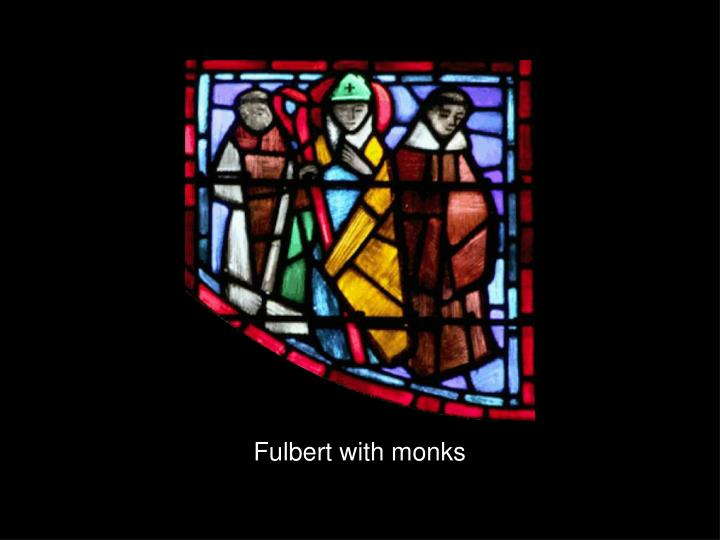 Fulbert with monks
