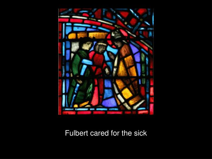 Fulbert cared for the sick