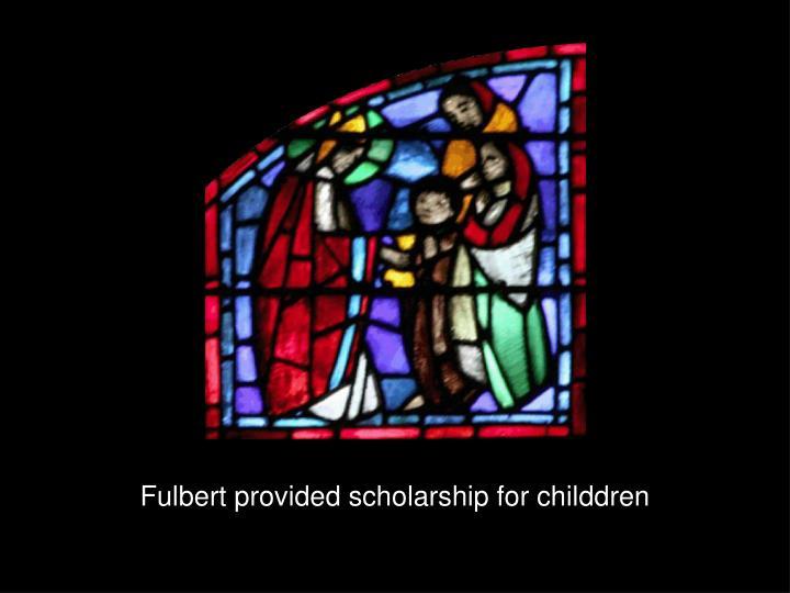 Fulbert provided scholarship for childdren