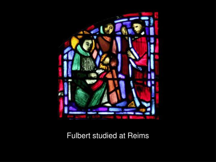 Fulbert studied at Reims