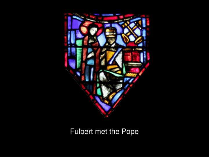 Fulbert met the Pope