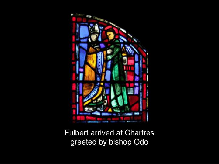 Fulbert arrived at Chartres