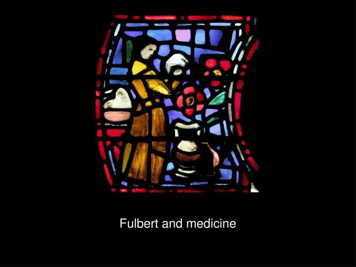 Fulbert and medicine