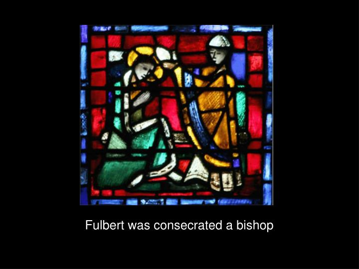 Fulbert was consecrated a bishop