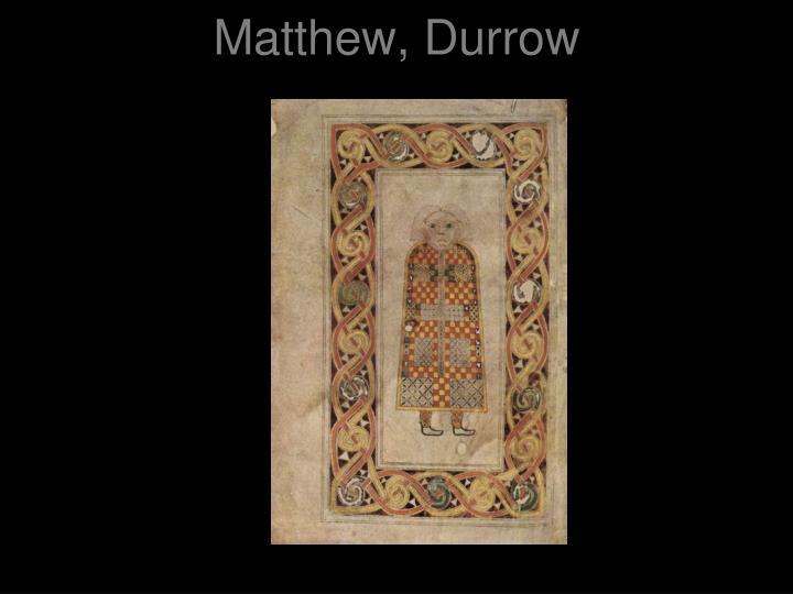 Matthew, Durrow
