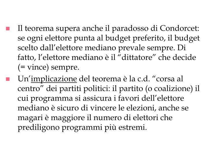 """Il teorema supera anche il paradosso di Condorcet: se ogni elettore punta al budget preferito, il budget scelto dall'elettore mediano prevale sempre. Di fatto, l'elettore mediano è il """"dittatore"""" che decide (= vince) sempre."""