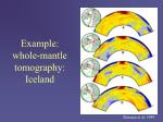 example whole mantle tomography iceland