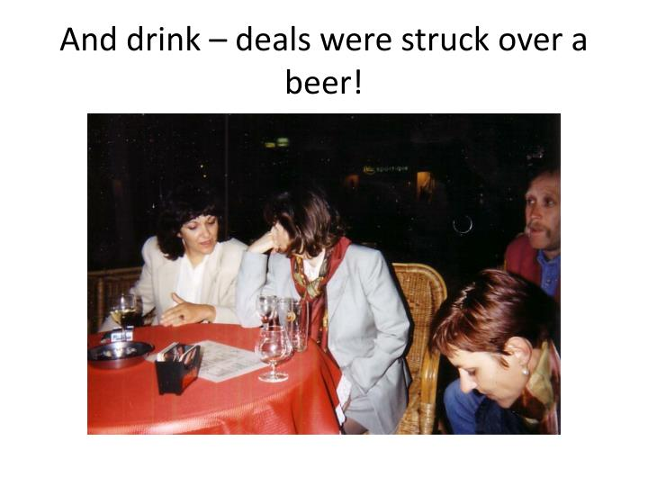 And drink – deals were struck over a beer!