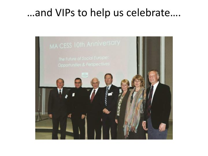 …and VIPs to help us celebrate….