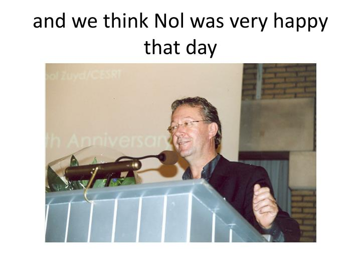 and we think Nol was very happy that day